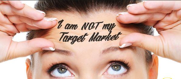 Im not my target market