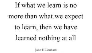 If you want to learn, you must expect to learn.